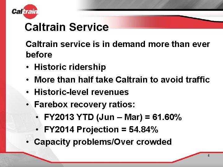 Caltrain Service Caltrain service is in demand more than ever before • Historic ridership