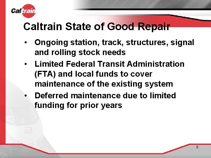 Caltrain State of Good Repair • Ongoing station, track, structures, signal and rolling stock