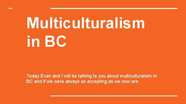 Multiculturalism in BC Today Evan and I will be talking to you about multiculturalism