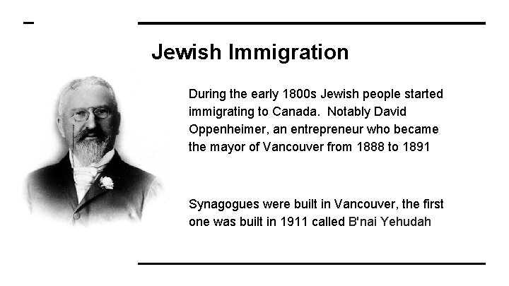 Jewish Immigration During the early 1800 s Jewish people started immigrating to Canada. Notably