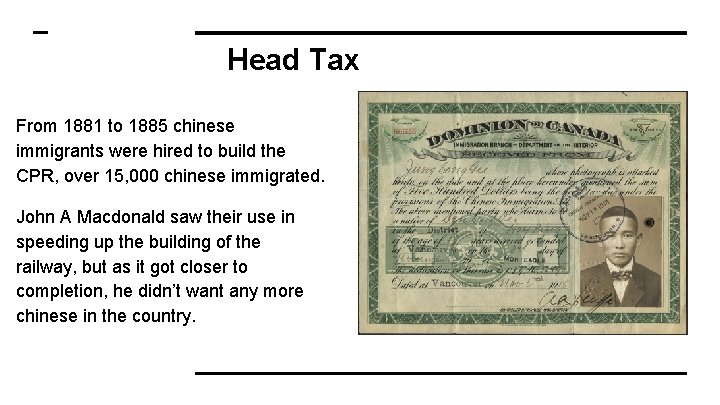 Head Tax From 1881 to 1885 chinese immigrants were hired to build the CPR,