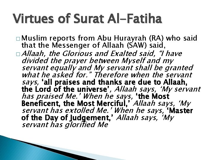 Virtues of Surat Al-Fatiha � Muslim reports from Abu Hurayrah (RA) who said that