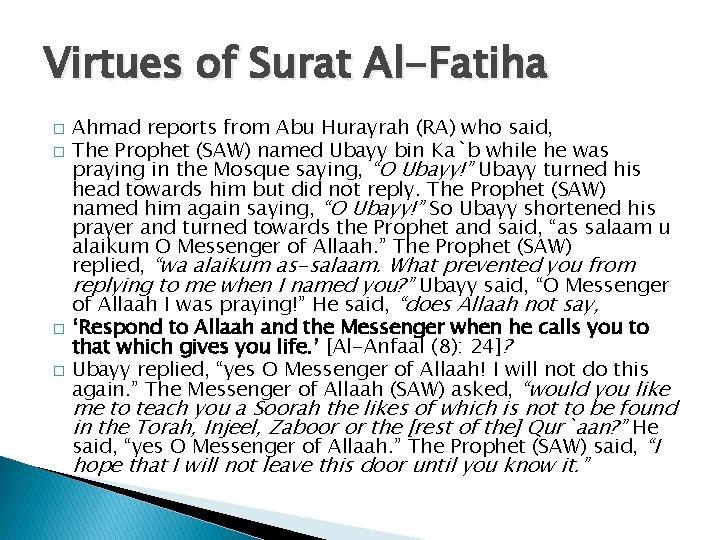 Virtues of Surat Al-Fatiha � � Ahmad reports from Abu Hurayrah (RA) who said,