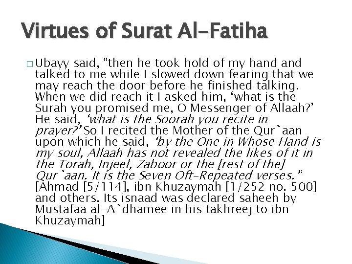 "Virtues of Surat Al-Fatiha � Ubayy said, ""then he took hold of my hand"