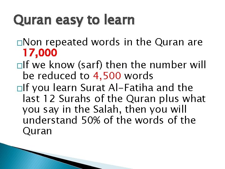 Quran easy to learn �Non repeated words in the Quran are 17, 000 �If