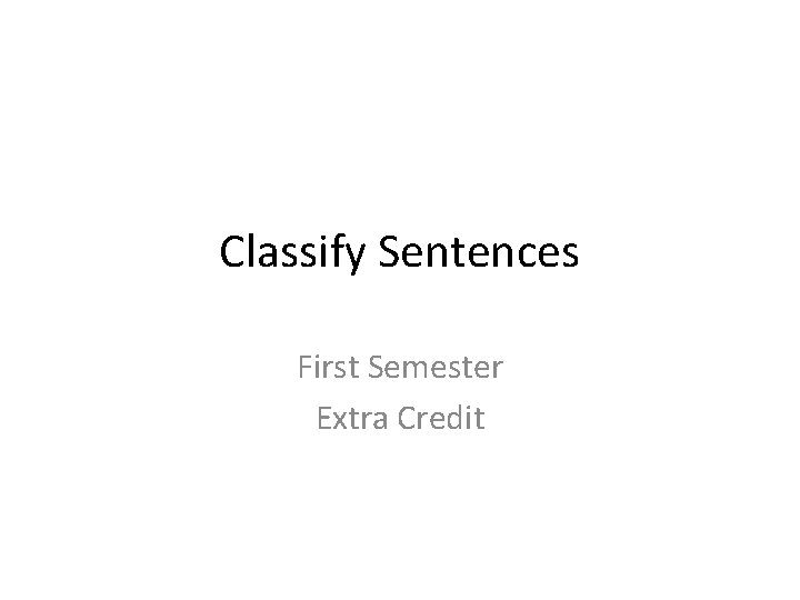 Classify Sentences First Semester Extra Credit