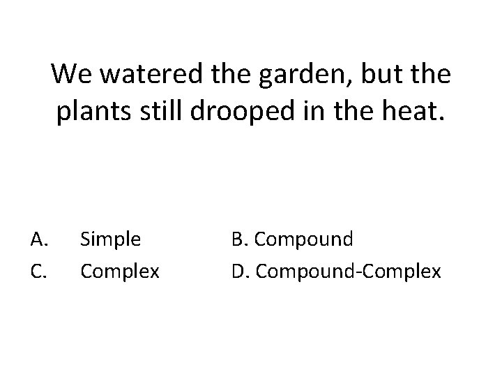 We watered the garden, but the plants still drooped in the heat. A. C.