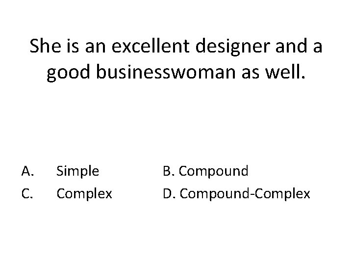 She is an excellent designer and a good businesswoman as well. A. C. Simple