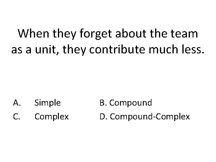When they forget about the team as a unit, they contribute much less. A.