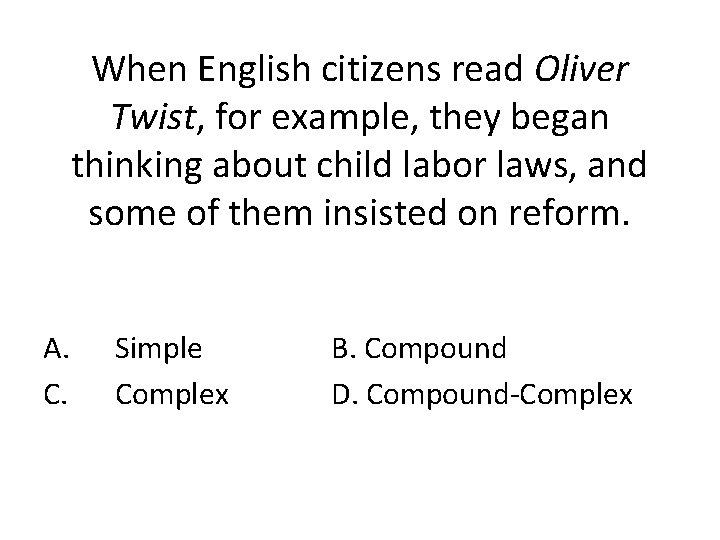 When English citizens read Oliver Twist, for example, they began thinking about child labor