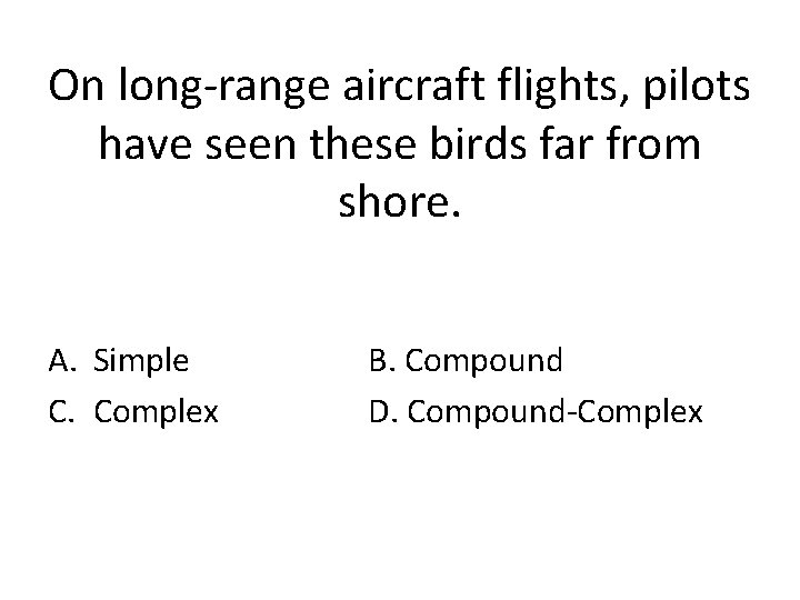 On long-range aircraft flights, pilots have seen these birds far from shore. A. Simple