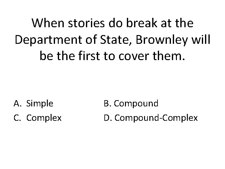 When stories do break at the Department of State, Brownley will be the first