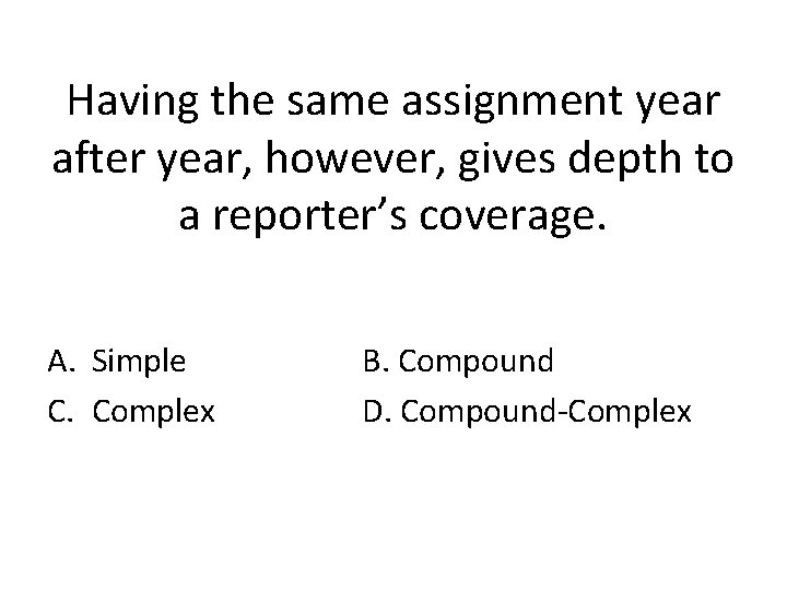 Having the same assignment year after year, however, gives depth to a reporter's coverage.