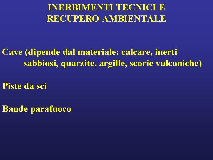 INERBIMENTI TECNICI E RECUPERO AMBIENTALE Cave (dipende dal materiale: calcare, inerti sabbiosi, quarzite, argille,
