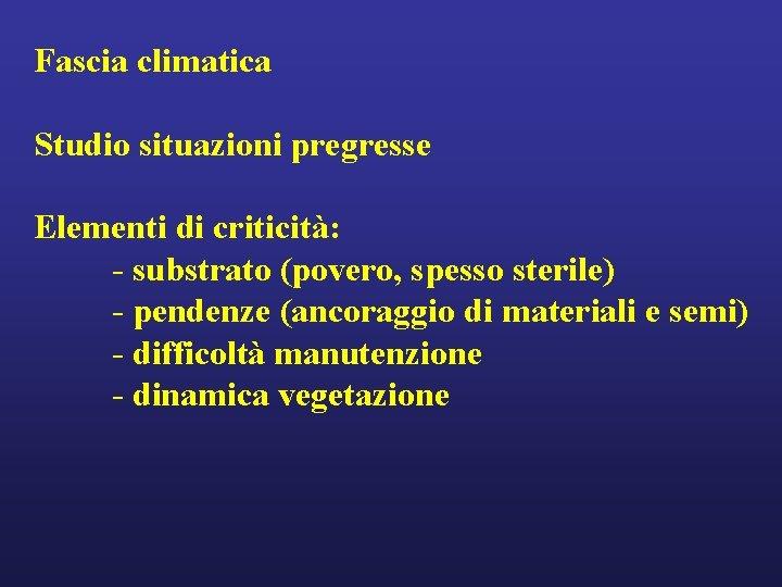 Fascia climatica Studio situazioni pregresse Elementi di criticità: - substrato (povero, spesso sterile) -