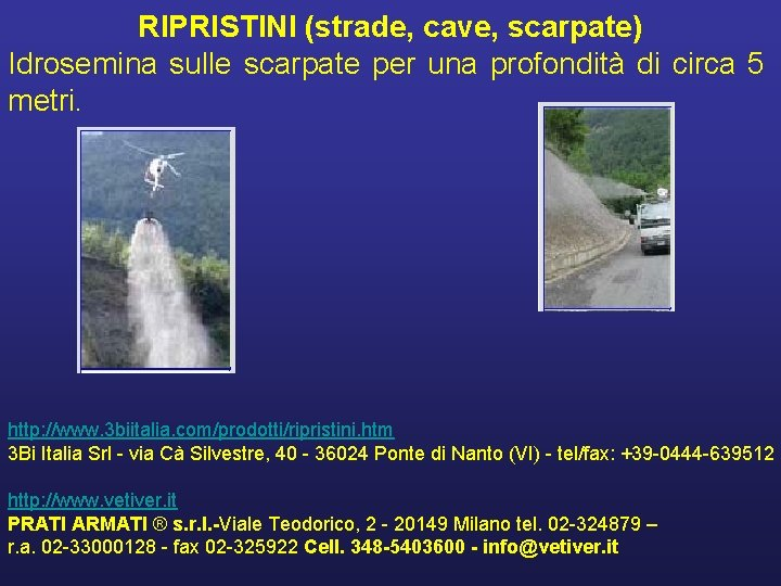 RIPRISTINI (strade, cave, scarpate) Idrosemina sulle scarpate per una profondità di circa 5 metri.