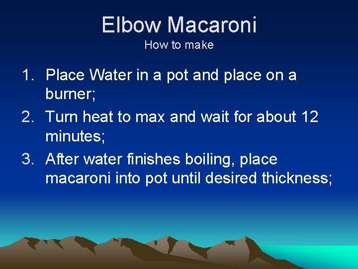Elbow Macaroni How to make 1. Place Water in a pot and place on