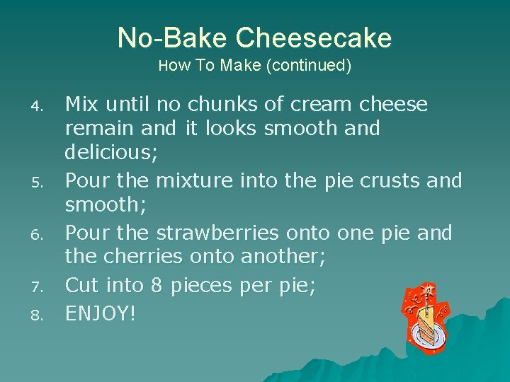 No-Bake Cheesecake How To Make (continued) 4. 5. 6. 7. 8. Mix until no