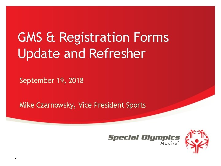 GMS & Registration Forms Update and Refresher September 19, 2018 Mike Czarnowsky, Vice President