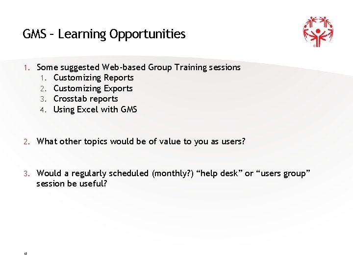 GMS – Learning Opportunities 1. Some suggested Web-based Group Training sessions 1. Customizing Reports