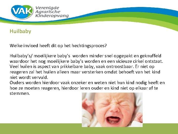 Huilbaby Welke invloed heeft dit op het hechtingsproces? Huilbaby's/ moeilijkere baby's worden minder snel