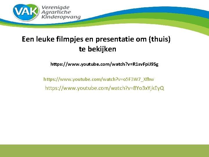 Een leuke filmpjes en presentatie om (thuis) te bekijken https: //www. youtube. com/watch? v=R