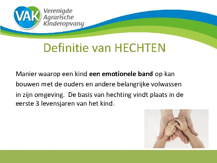 Definitie van HECHTEN Manier waarop een kind een emotionele band op kan bouwen met