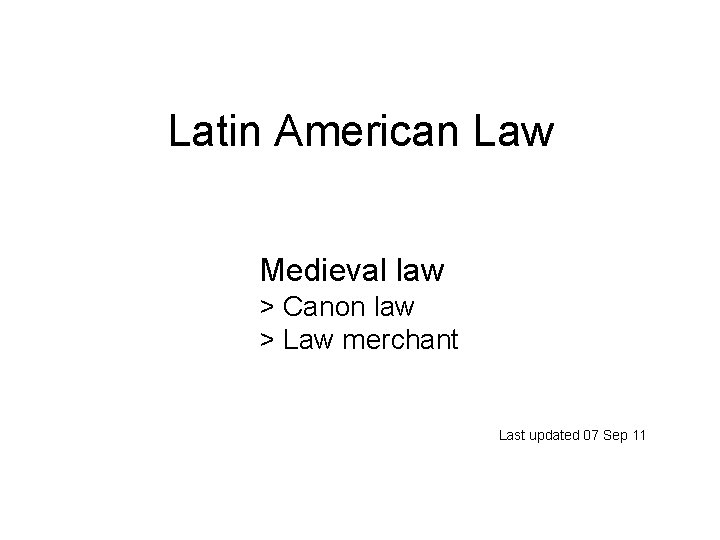 Latin American Law Medieval law > Canon law > Law merchant Last updated 07