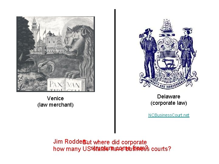 Venice (law merchant) Delaware (corporate law) NCBusiness. Court. net Jim Rodden: But where did