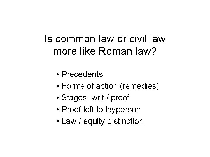 Is common law or civil law more like Roman law? • Precedents • Forms
