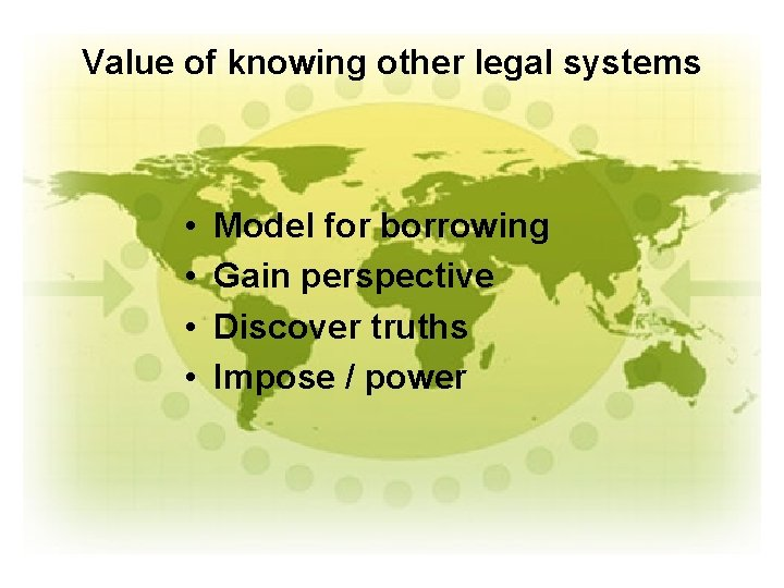 Value of knowing other legal systems • • Model for borrowing Gain perspective Discover