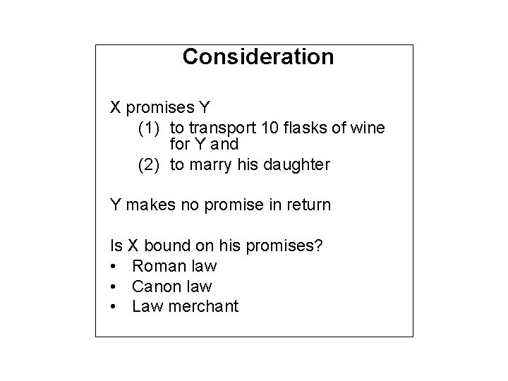Consideration X promises Y (1) to transport 10 flasks of wine for Y and