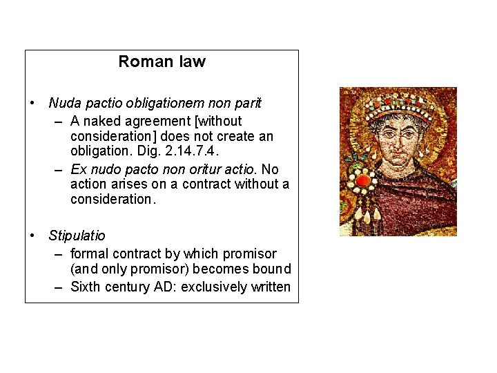 Roman law • Nuda pactio obligationem non parit – A naked agreement [without consideration]
