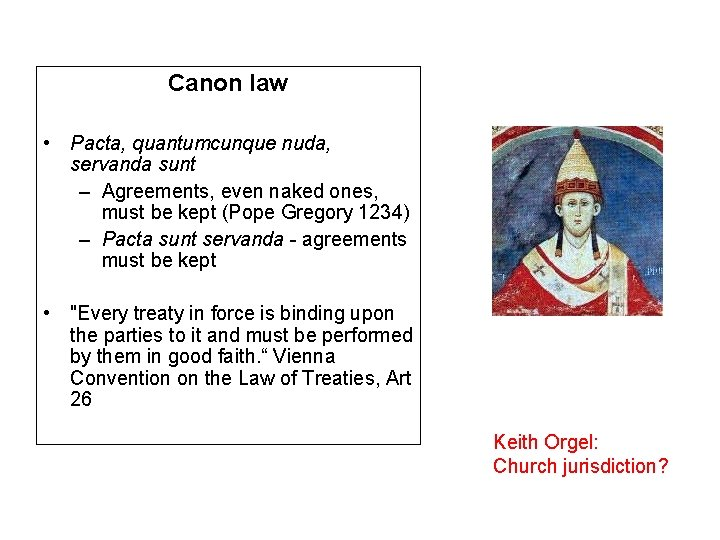 Canon law • Pacta, quantumcunque nuda, servanda sunt – Agreements, even naked ones, must