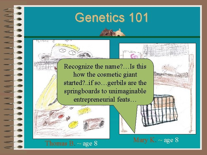 Genetics 101 Recognize the name? …Is this how the cosmetic giant started? . .