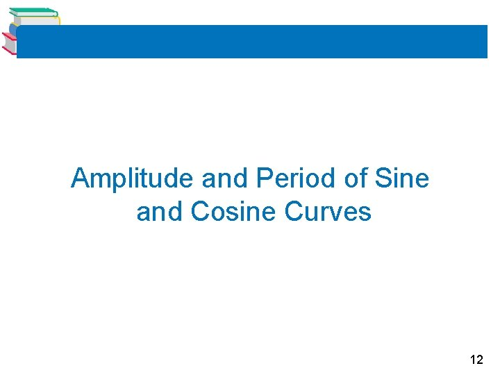 Amplitude and Period of Sine and Cosine Curves 12