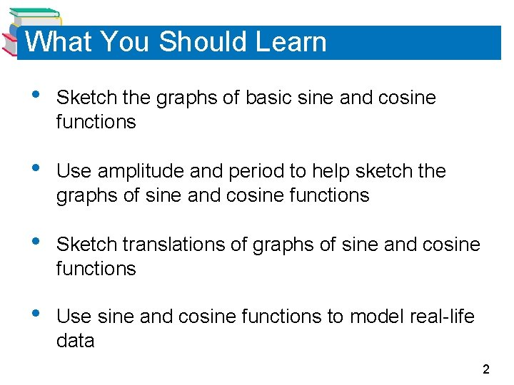 What You Should Learn • Sketch the graphs of basic sine and cosine functions