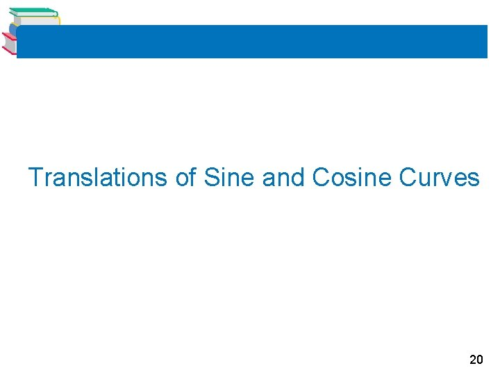 Translations of Sine and Cosine Curves 20