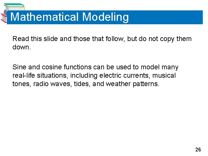 Mathematical Modeling Read this slide and those that follow, but do not copy them