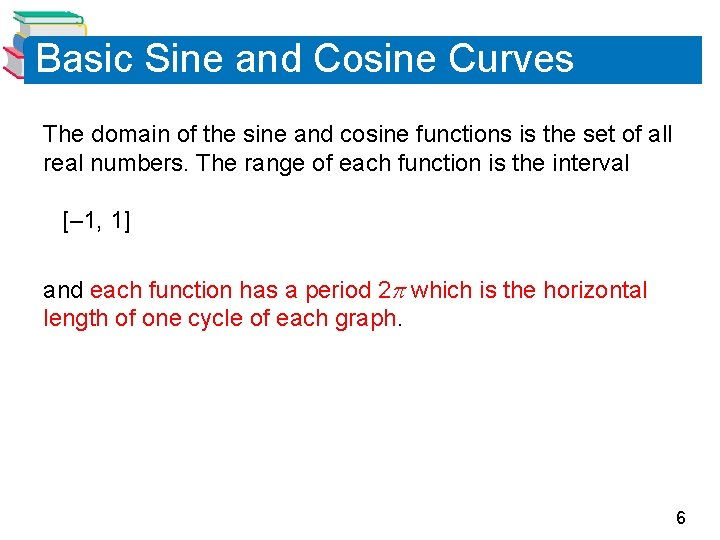 Basic Sine and Cosine Curves The domain of the sine and cosine functions is