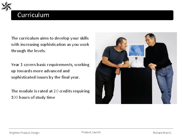 Curriculum The curriculum aims to develop your skills with increasing sophistication as you work