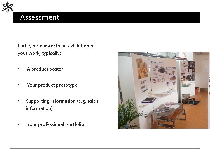 Assessment Each year ends with an exhibition of your work, typically: - • A