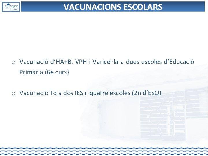 VACUNACIONS ESCOLARS o Vacunació d'HA+B, VPH i Varicel·la a dues escoles d'Educació Primària (6è