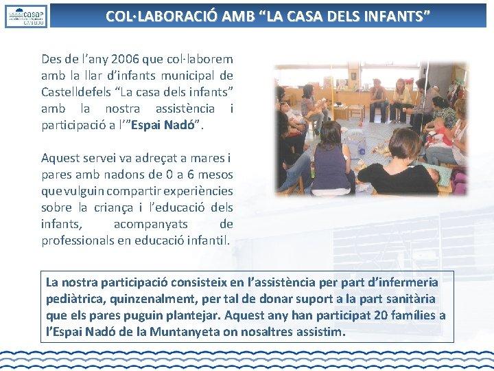 """COL·LABORACIÓ AMB """"LA CASA DELS INFANTS"""" Des de l'any 2006 que col·laborem amb la"""