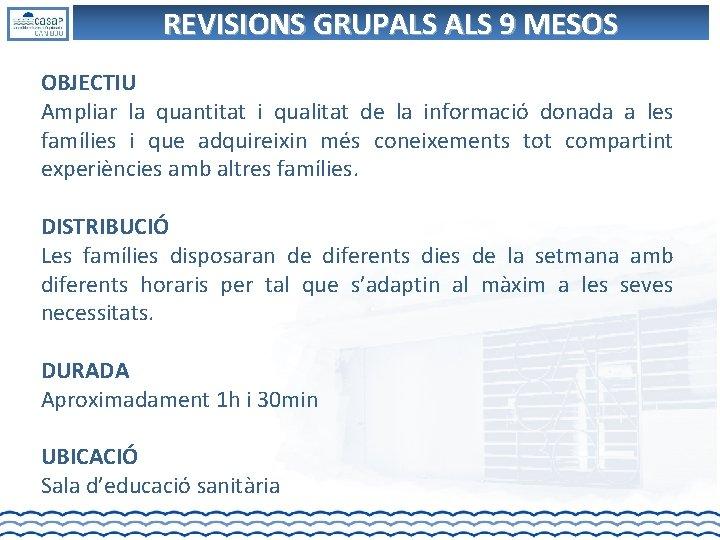 REVISIONS GRUPALS 9 MESOS OBJECTIU Ampliar la quantitat i qualitat de la informació donada