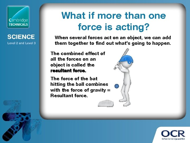 What if more than one force is acting? When several forces act on an