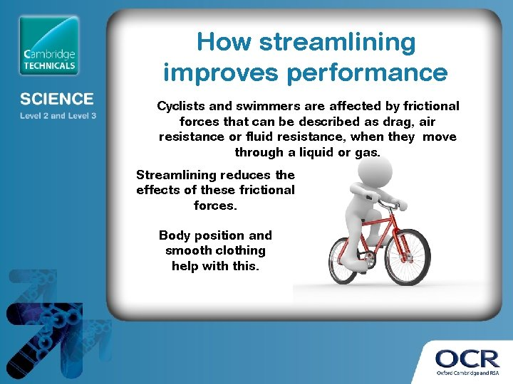 How streamlining improves performance Cyclists and swimmers are affected by frictional forces that can