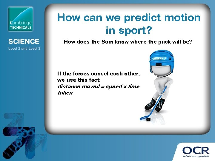 How can we predict motion in sport? How does the Sam know where the
