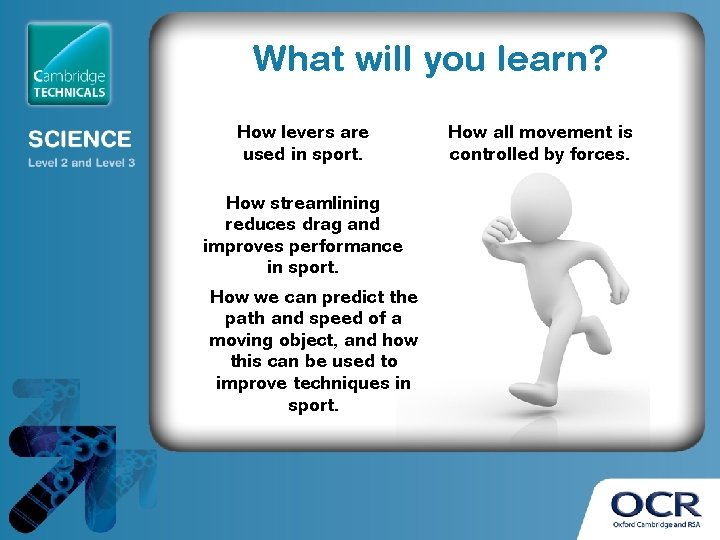 What will you learn? How levers are used in sport. How streamlining reduces drag
