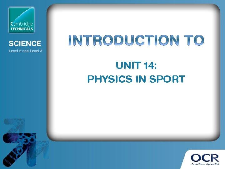 UNIT 14: PHYSICS IN SPORT